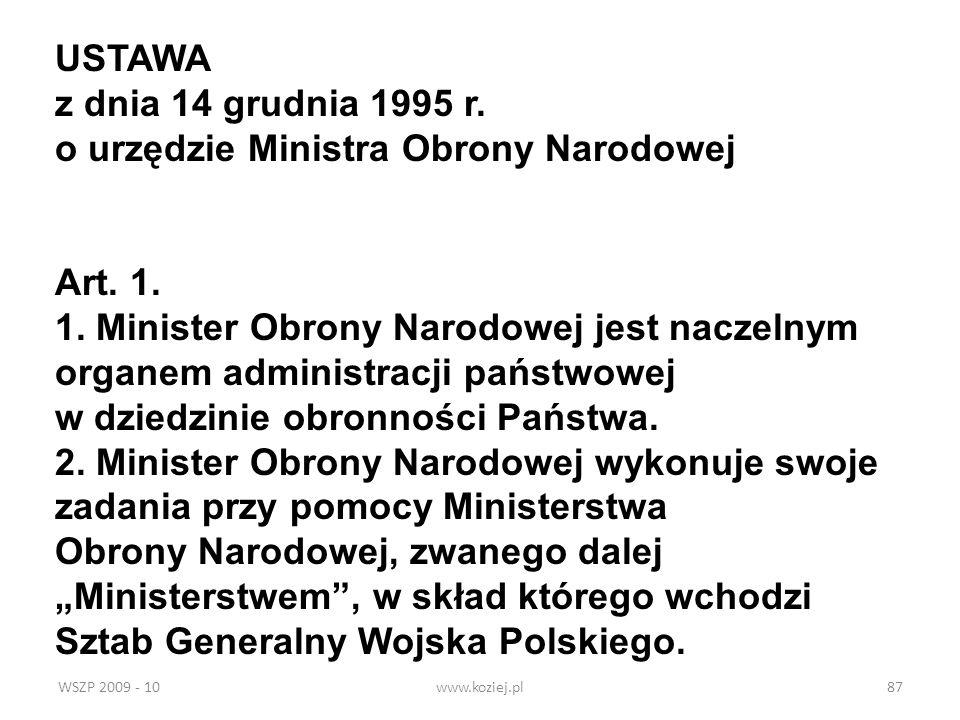 WSZP 2009 - 10www.koziej.pl87 USTAWA z dnia 14 grudnia 1995 r. o urzędzie Ministra Obrony Narodowej Art. 1. 1. Minister Obrony Narodowej jest naczelny