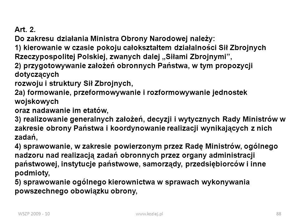WSZP 2009 - 10www.koziej.pl88 Art. 2. Do zakresu działania Ministra Obrony Narodowej należy: 1) kierowanie w czasie pokoju całokształtem działalności