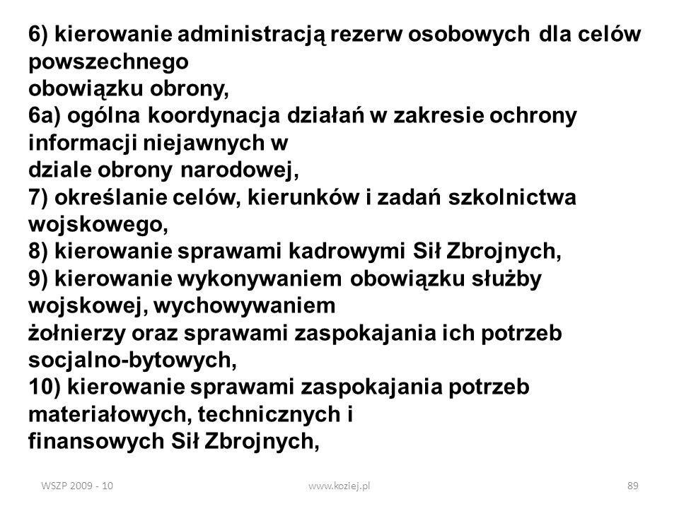 WSZP 2009 - 10www.koziej.pl89 6) kierowanie administracją rezerw osobowych dla celów powszechnego obowiązku obrony, 6a) ogólna koordynacja działań w z