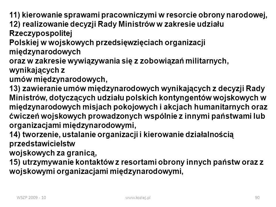 WSZP 2009 - 10www.koziej.pl90 11) kierowanie sprawami pracowniczymi w resorcie obrony narodowej, 12) realizowanie decyzji Rady Ministrów w zakresie ud