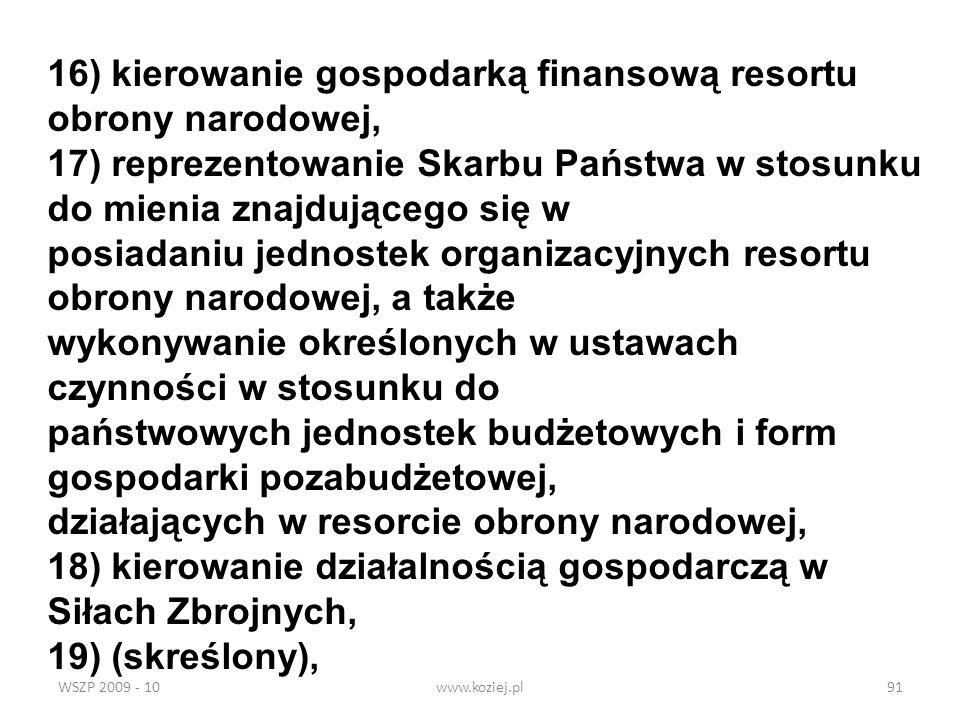 WSZP 2009 - 10www.koziej.pl91 16) kierowanie gospodarką finansową resortu obrony narodowej, 17) reprezentowanie Skarbu Państwa w stosunku do mienia zn