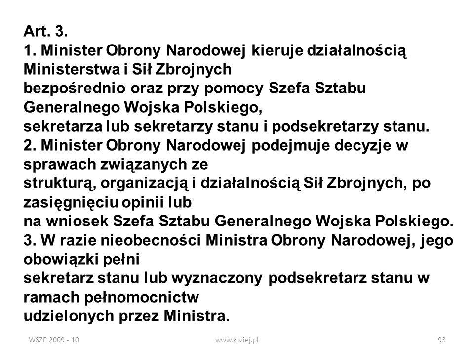WSZP 2009 - 10www.koziej.pl93 Art. 3. 1. Minister Obrony Narodowej kieruje działalnością Ministerstwa i Sił Zbrojnych bezpośrednio oraz przy pomocy Sz