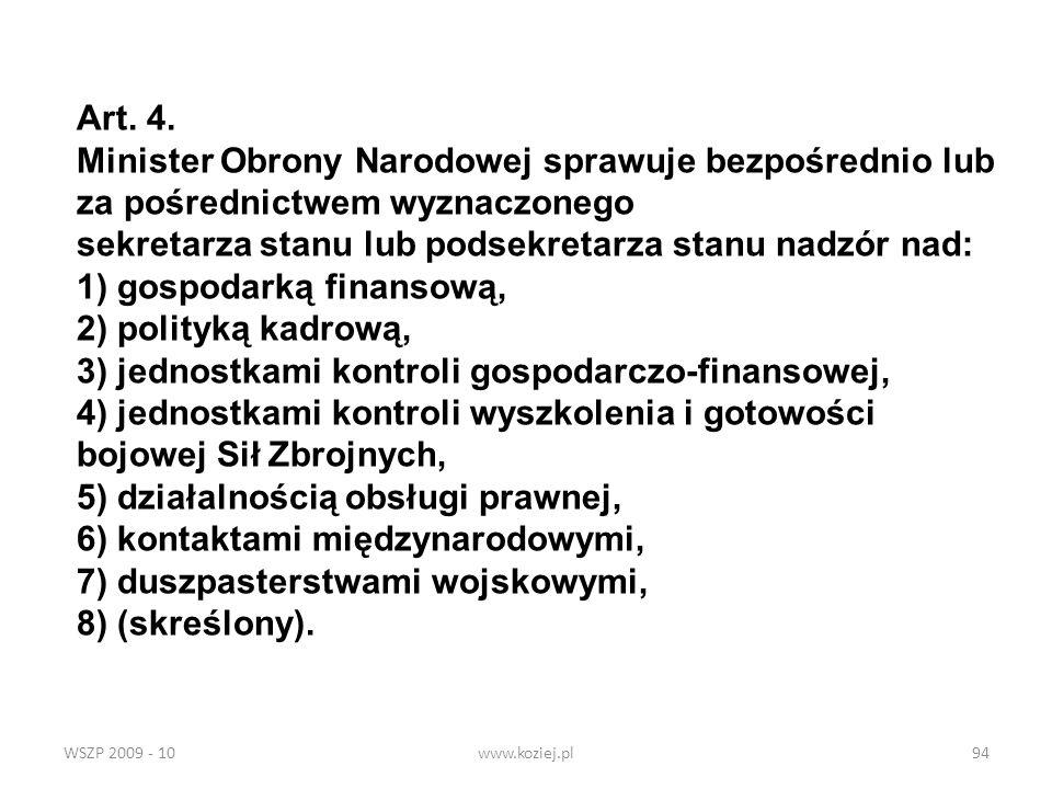 WSZP 2009 - 10www.koziej.pl94 Art. 4. Minister Obrony Narodowej sprawuje bezpośrednio lub za pośrednictwem wyznaczonego sekretarza stanu lub podsekret