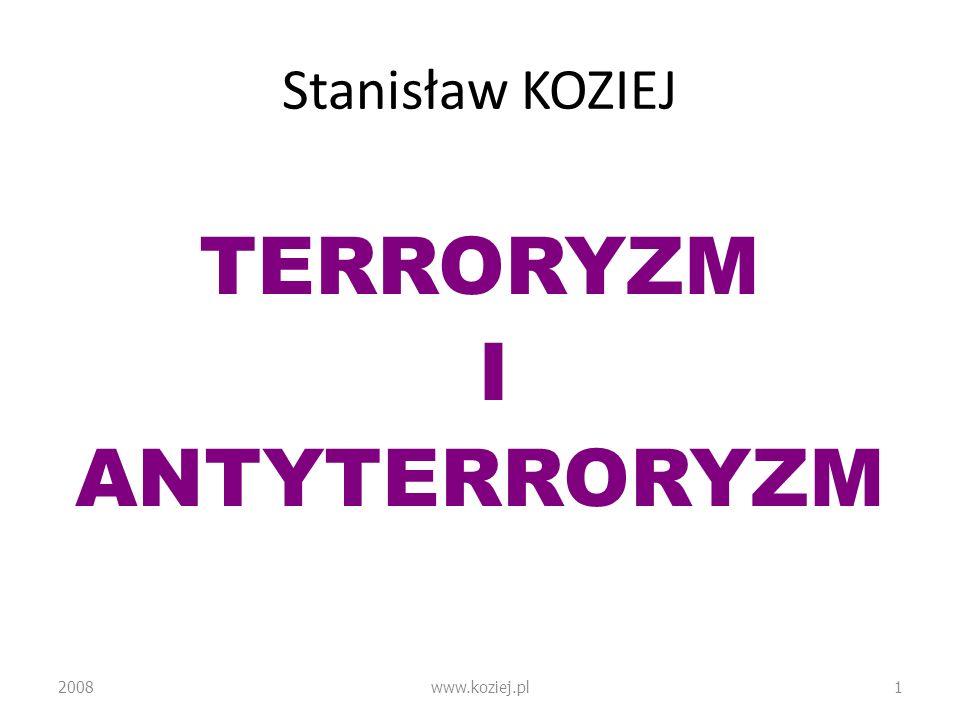 Stanisław KOZIEJ TERRORYZM I ANTYTERRORYZM 2008www.koziej.pl1