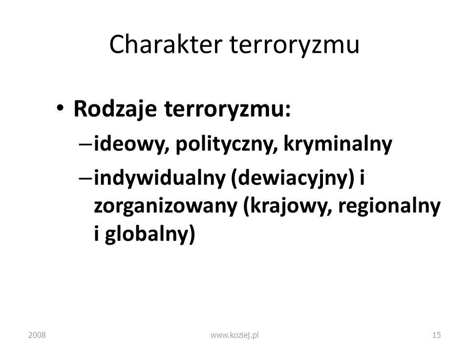 Charakter terroryzmu Rodzaje terroryzmu: – ideowy, polityczny, kryminalny – indywidualny (dewiacyjny) i zorganizowany (krajowy, regionalny i globalny)