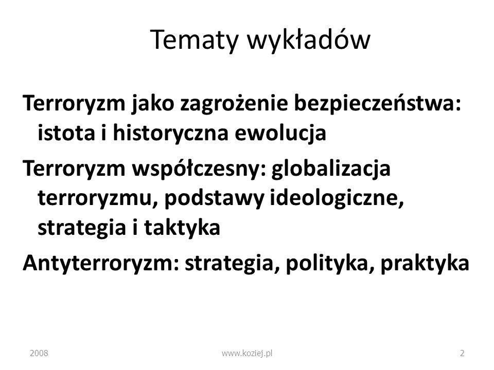 Istota terroryzmu Celowe ( świadomie zamierzone ) i spektakularne atakowanie niewinnych, postronnych osób dla pośredniego (asymetrycznego - poprzez zastraszanie opinii publicznej) oddziaływania na przeciwnika politycznego lub ideologicznego Rzeczywisty cel ulokowany poza atakowanym obiektem SGH 2008www.koziej.pl13