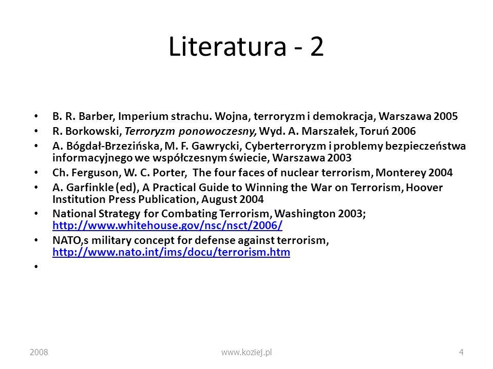Literatura - 2 B. R. Barber, Imperium strachu. Wojna, terroryzm i demokracja, Warszawa 2005 R. Borkowski, Terroryzm ponowoczesny, Wyd. A. Marszałek, T