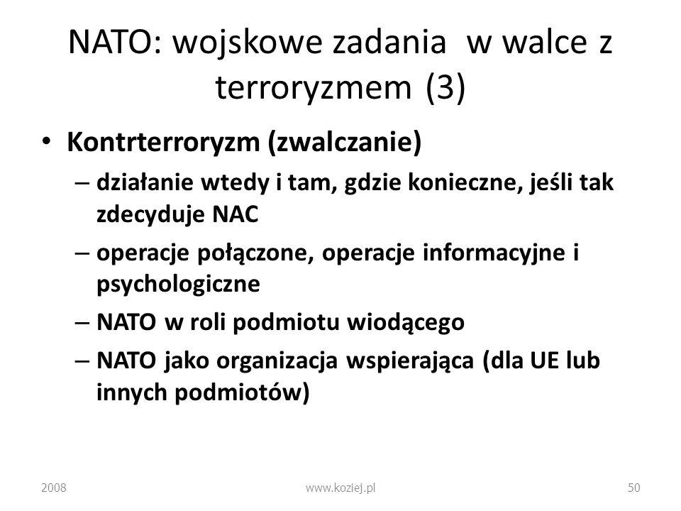 NATO: wojskowe zadania w walce z terroryzmem (3) Kontrterroryzm (zwalczanie) – działanie wtedy i tam, gdzie konieczne, jeśli tak zdecyduje NAC – opera