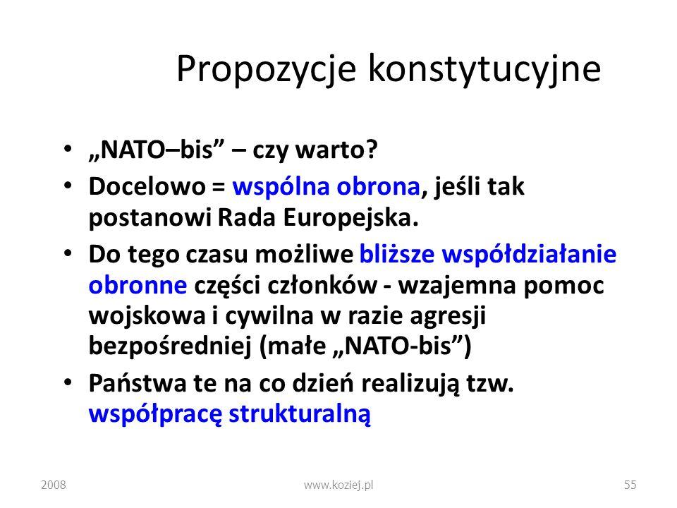 Propozycje konstytucyjne NATO–bis – czy warto? Docelowo = wspólna obrona, jeśli tak postanowi Rada Europejska. Do tego czasu możliwe bliższe współdzia