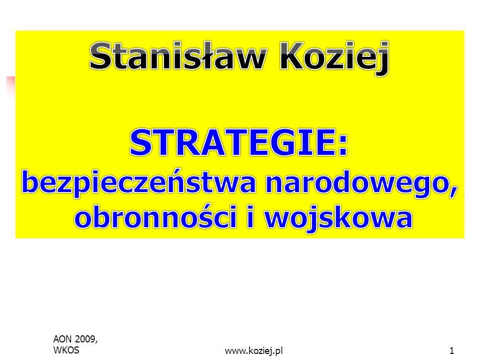 AON 2009, WKOSwww.koziej.pl2 Bezpieczeństwo i obronność Bezpieczeństwo narodowe (bezpieczeństwo państwa) – dziedzina funkcjonowania państwa obejmująca całość problematyki przeciwstawiania się wszelkim możliwym zagrożeniom (wykorzystywania szans, podejmowania wyzwań i redukowania ryzyk) dla interesów narodowych przy wykorzystaniu do tego celu wszystkich sił i środków, jakimi państwo dysponuje.