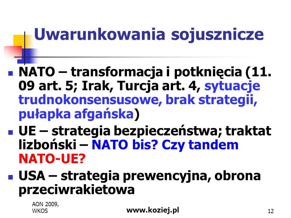 AON 2009, WKOS www.koziej.pl 12 Uwarunkowania sojusznicze NATO – transformacja i potknięcia (11. 09 art. 5; Irak, Turcja art. 4, sytuacje trudnokonsen