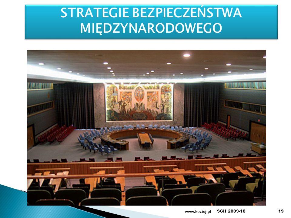 www.koziej.pl S STRATEGIE BEZPIECZEŃSTWA MIĘDZYNARODOWEGO STRATEGIE BEZPIECZEŃSTWA MIĘDZYNARODOWEGO 19SGH 2009-10