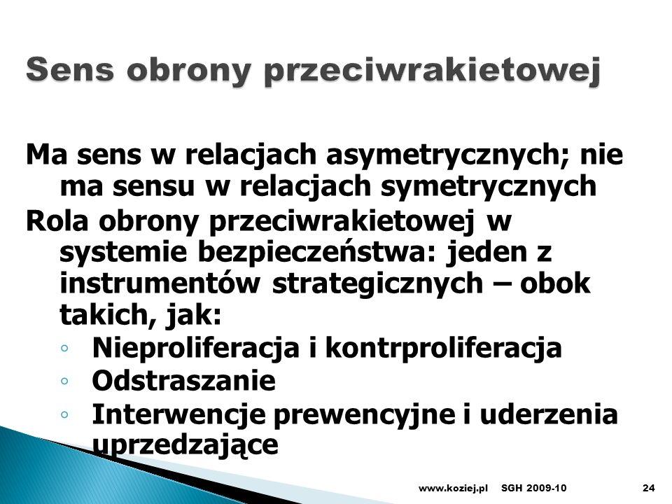 www.koziej.pl24 Ma sens w relacjach asymetrycznych; nie ma sensu w relacjach symetrycznych Rola obrony przeciwrakietowej w systemie bezpieczeństwa: je