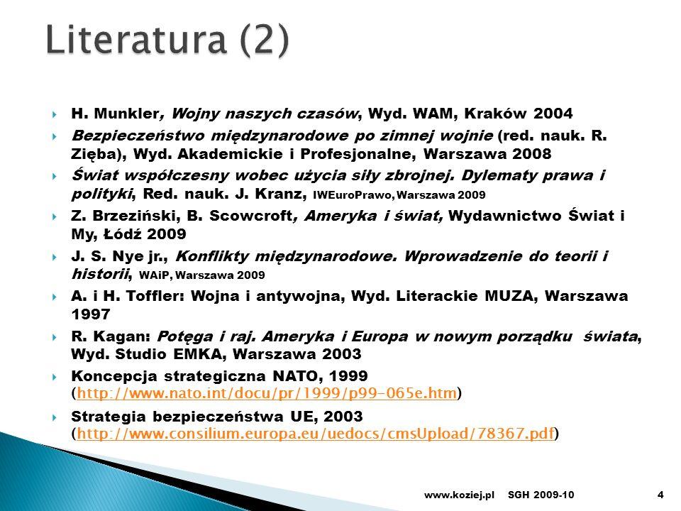 H. Munkler, Wojny naszych czasów, Wyd. WAM, Kraków 2004 Bezpieczeństwo międzynarodowe po zimnej wojnie (red. nauk. R. Zięba), Wyd. Akademickie i Profe