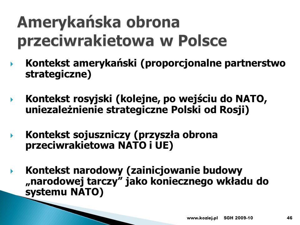 Kontekst amerykański (proporcjonalne partnerstwo strategiczne) Kontekst rosyjski (kolejne, po wejściu do NATO, uniezależnienie strategiczne Polski od