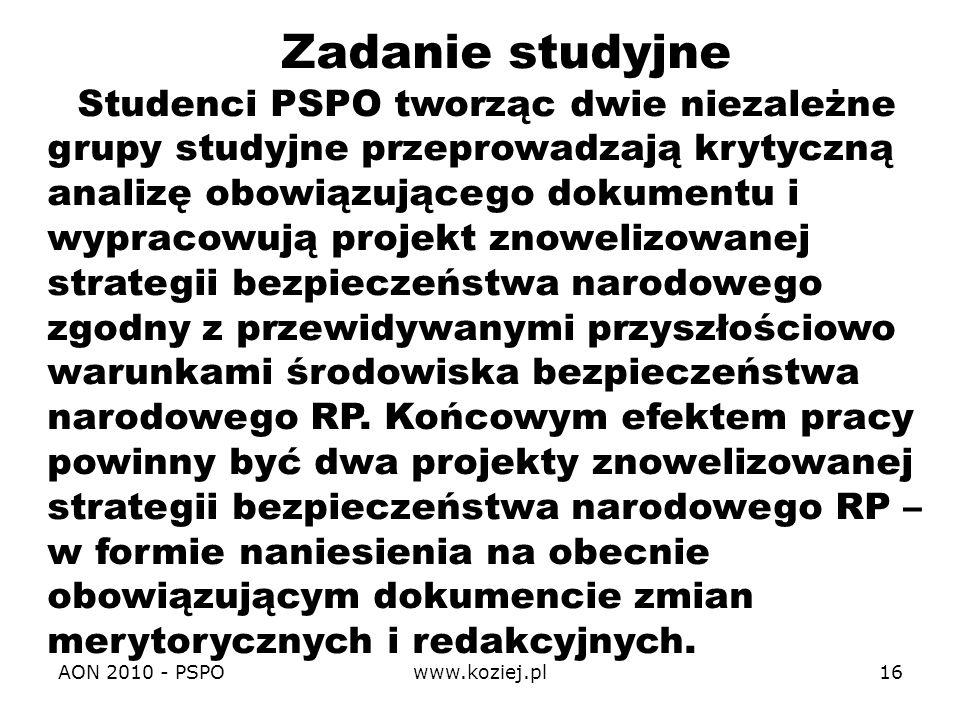 AON 2010 - PSPOwww.koziej.pl16 Zadanie studyjne Studenci PSPO tworząc dwie niezależne grupy studyjne przeprowadzają krytyczną analizę obowiązującego d