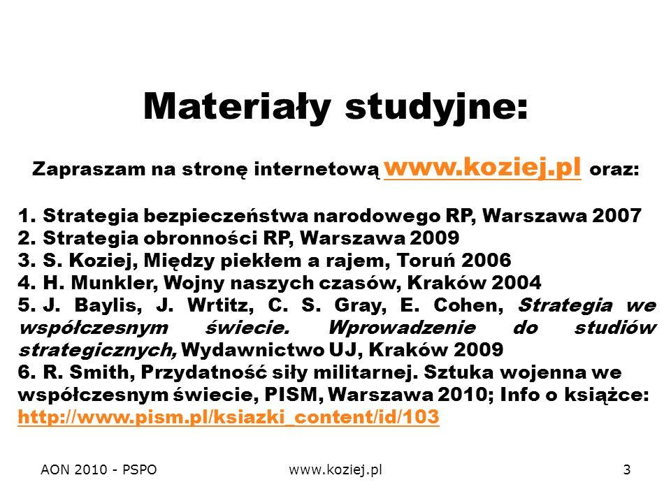 AON 2010 - PSPOwww.koziej.pl3 Materiały studyjne: Zapraszam na stronę internetową www.koziej.pl oraz: www.koziej.pl 1. Strategia bezpieczeństwa narodo