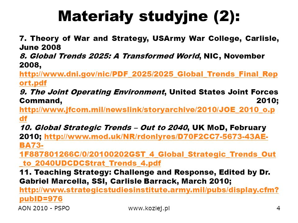 AON 2010 - PSPOwww.koziej.pl4 Materiały studyjne (2): 7. Theory of War and Strategy, USArmy War College, Carlisle, June 2008 8. Global Trends 2025: A