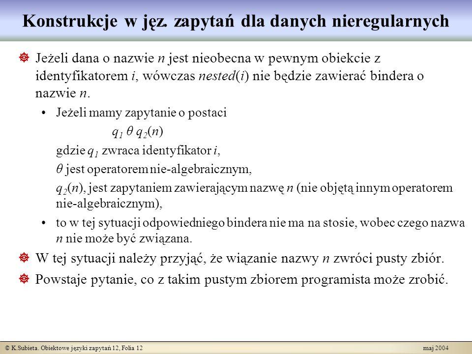 © K.Subieta. Obiektowe języki zapytań 12, Folia 12 maj 2004 Konstrukcje w jęz. zapytań dla danych nieregularnych Jeżeli dana o nazwie n jest nieobecna