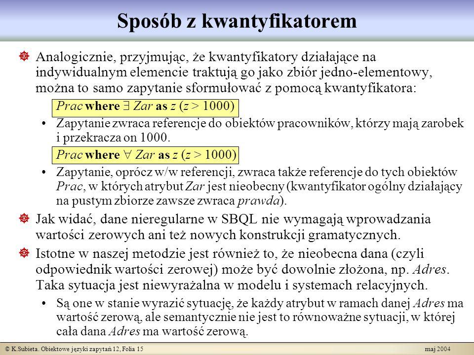 © K.Subieta. Obiektowe języki zapytań 12, Folia 15 maj 2004 Sposób z kwantyfikatorem Analogicznie, przyjmując, że kwantyfikatory działające na indywid