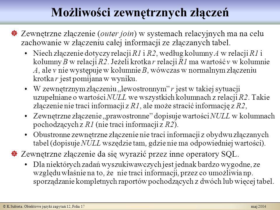 © K.Subieta. Obiektowe języki zapytań 12, Folia 17 maj 2004 Możliwości zewnętrznych złączeń Zewnętrzne złączenie (outer join) w systemach relacyjnych