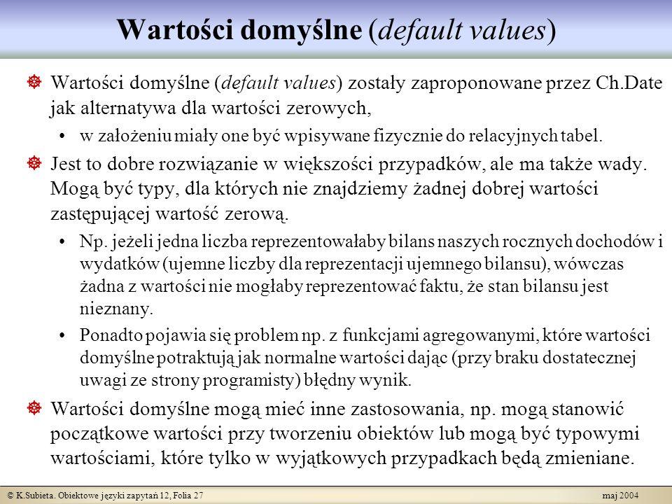 © K.Subieta. Obiektowe języki zapytań 12, Folia 27 maj 2004 Wartości domyślne (default values) Wartości domyślne (default values) zostały zaproponowan