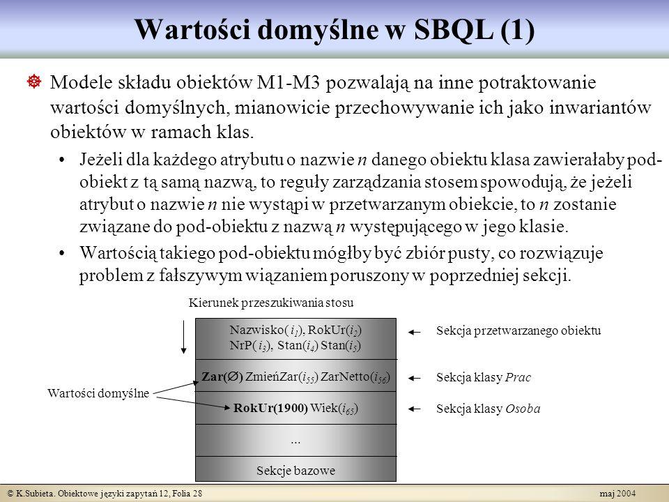 © K.Subieta. Obiektowe języki zapytań 12, Folia 28 maj 2004 Wartości domyślne w SBQL (1) Modele składu obiektów M1-M3 pozwalają na inne potraktowanie