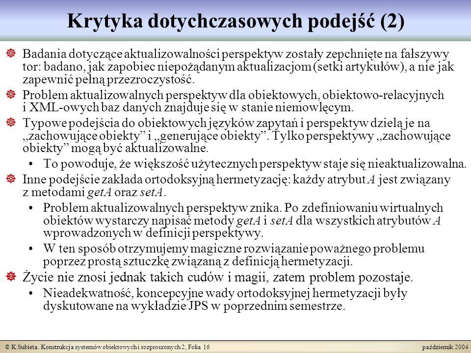 © K.Subieta. Konstrukcja systemów obiektowych i rozproszonych 2, Folia 16 październik 2004 Krytyka dotychczasowych podejść (2) Badania dotyczące aktua