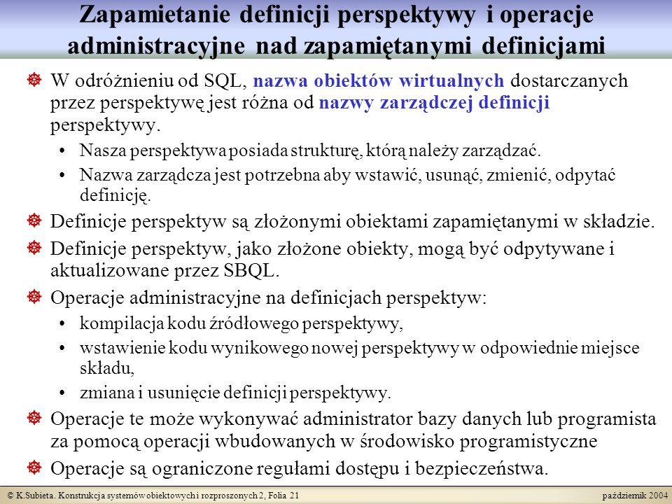 © K.Subieta. Konstrukcja systemów obiektowych i rozproszonych 2, Folia 21 październik 2004 Zapamietanie definicji perspektywy i operacje administracyj
