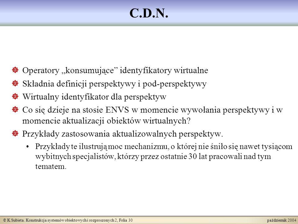 © K.Subieta. Konstrukcja systemów obiektowych i rozproszonych 2, Folia 30 październik 2004 C.D.N. Operatory konsumujące identyfikatory wirtualne Skład