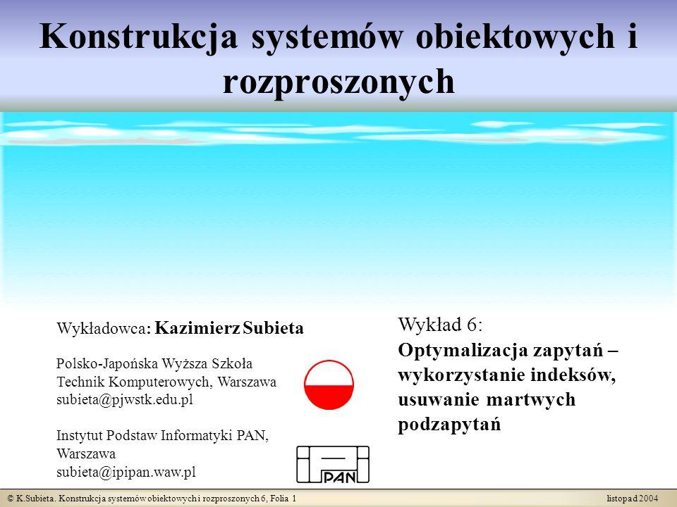 © K.Subieta. Konstrukcja systemów obiektowych i rozproszonych 6, Folia 1 listopad 2004 Konstrukcja systemów obiektowych i rozproszonych Wykładowca: Ka