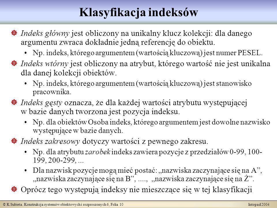 © K.Subieta. Konstrukcja systemów obiektowych i rozproszonych 6, Folia 10 listopad 2004 Klasyfikacja indeksów Indeks główny jest obliczony na unikalny
