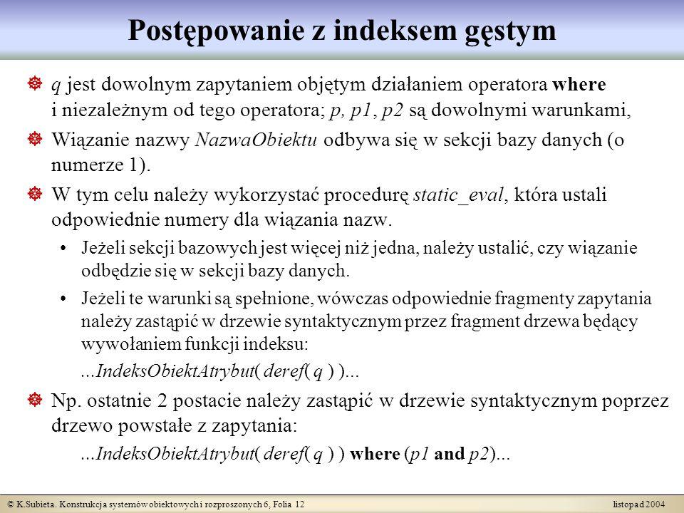 © K.Subieta. Konstrukcja systemów obiektowych i rozproszonych 6, Folia 12 listopad 2004 Postępowanie z indeksem gęstym q jest dowolnym zapytaniem obję