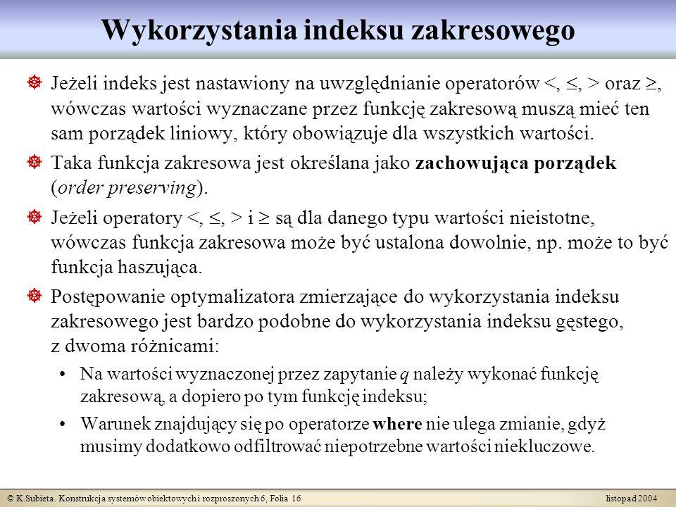 © K.Subieta. Konstrukcja systemów obiektowych i rozproszonych 6, Folia 16 listopad 2004 Wykorzystania indeksu zakresowego Jeżeli indeks jest nastawion