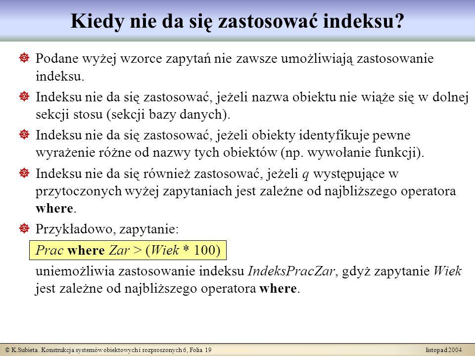 © K.Subieta. Konstrukcja systemów obiektowych i rozproszonych 6, Folia 19 listopad 2004 Kiedy nie da się zastosować indeksu? Podane wyżej wzorce zapyt