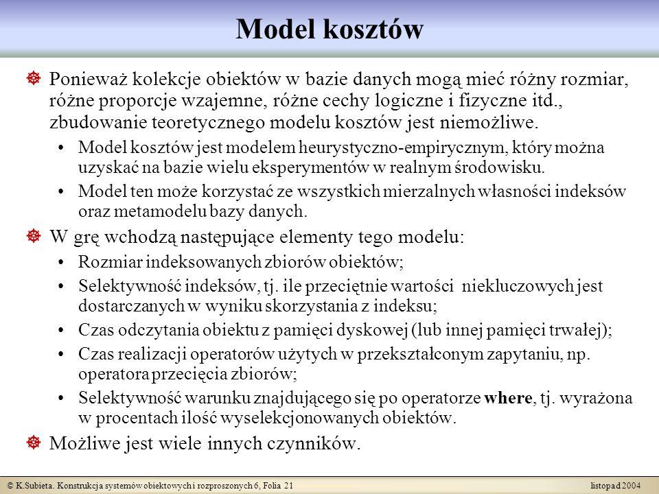© K.Subieta. Konstrukcja systemów obiektowych i rozproszonych 6, Folia 21 listopad 2004 Model kosztów Ponieważ kolekcje obiektów w bazie danych mogą m