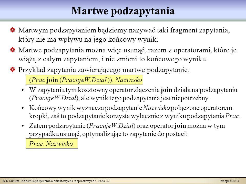 © K.Subieta. Konstrukcja systemów obiektowych i rozproszonych 6, Folia 22 listopad 2004 Martwe podzapytania Martwym podzapytaniem będziemy nazywać tak