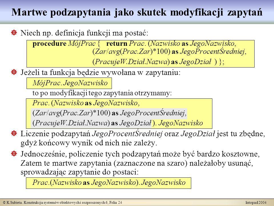 © K.Subieta. Konstrukcja systemów obiektowych i rozproszonych 6, Folia 24 listopad 2004 Niech np. definicja funkcji ma postać: procedure MójPrac { ret