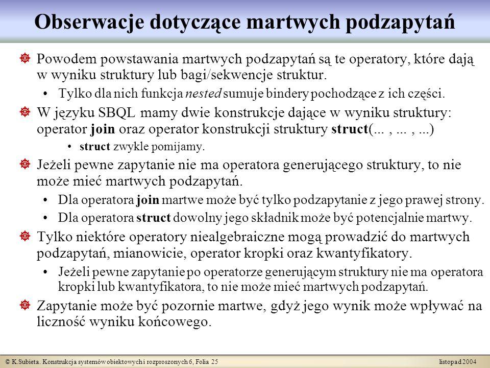 © K.Subieta. Konstrukcja systemów obiektowych i rozproszonych 6, Folia 25 listopad 2004 Obserwacje dotyczące martwych podzapytań Powodem powstawania m