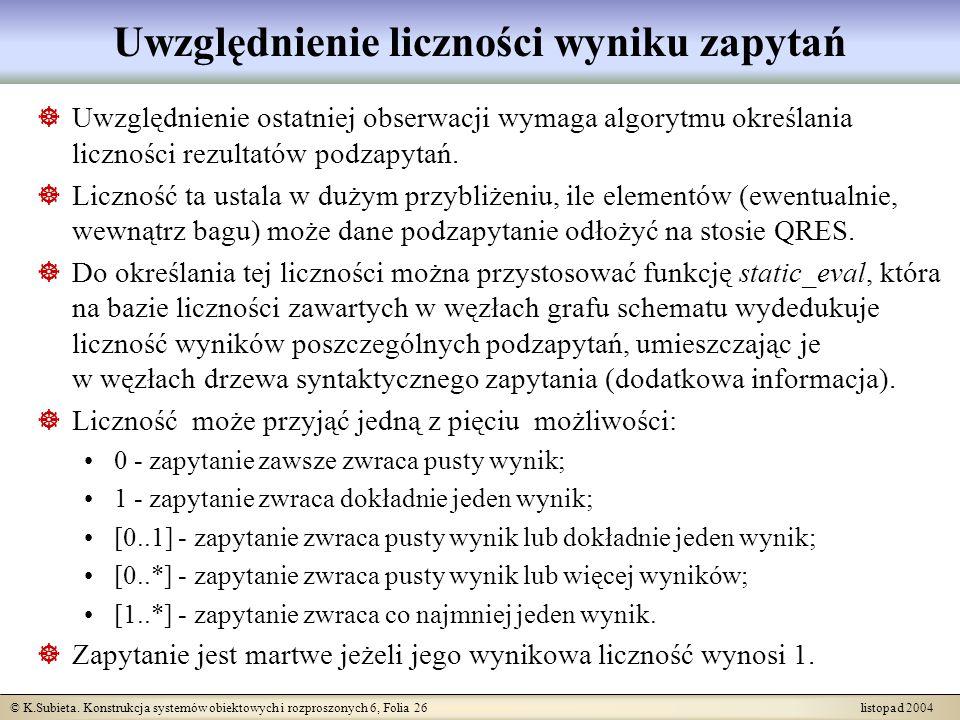 © K.Subieta. Konstrukcja systemów obiektowych i rozproszonych 6, Folia 26 listopad 2004 Uwzględnienie liczności wyniku zapytań Uwzględnienie ostatniej