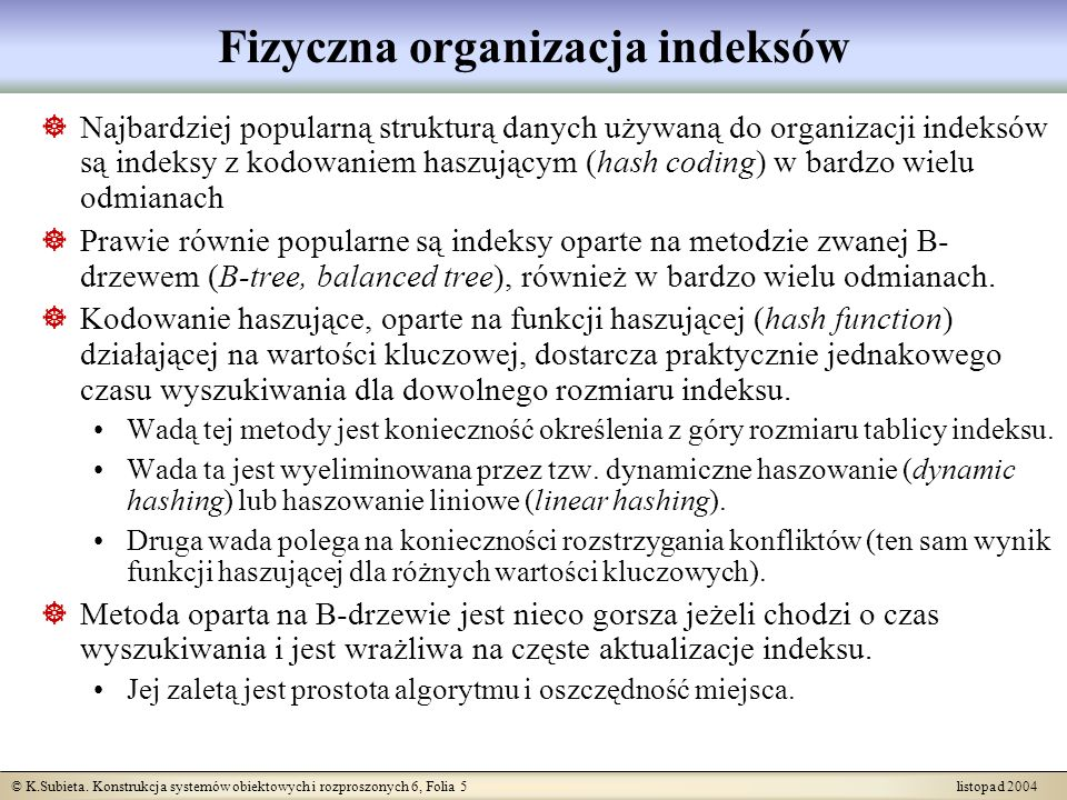 © K.Subieta. Konstrukcja systemów obiektowych i rozproszonych 6, Folia 5 listopad 2004 Fizyczna organizacja indeksów Najbardziej popularną strukturą d