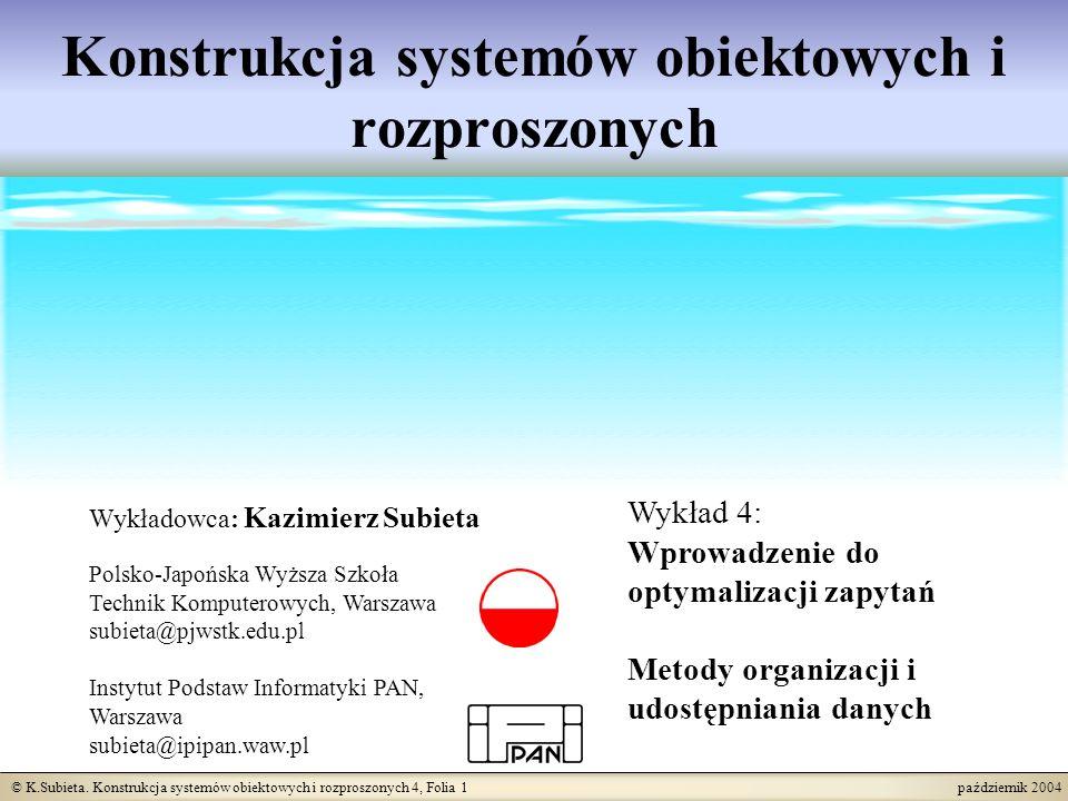 © K.Subieta. Konstrukcja systemów obiektowych i rozproszonych 4, Folia 1 październik 2004 Konstrukcja systemów obiektowych i rozproszonych Wykładowca: