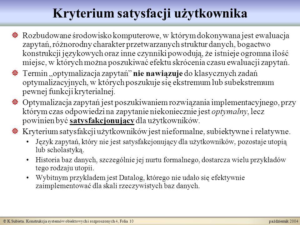 © K.Subieta. Konstrukcja systemów obiektowych i rozproszonych 4, Folia 10 październik 2004 Kryterium satysfacji użytkownika Rozbudowane środowisko kom