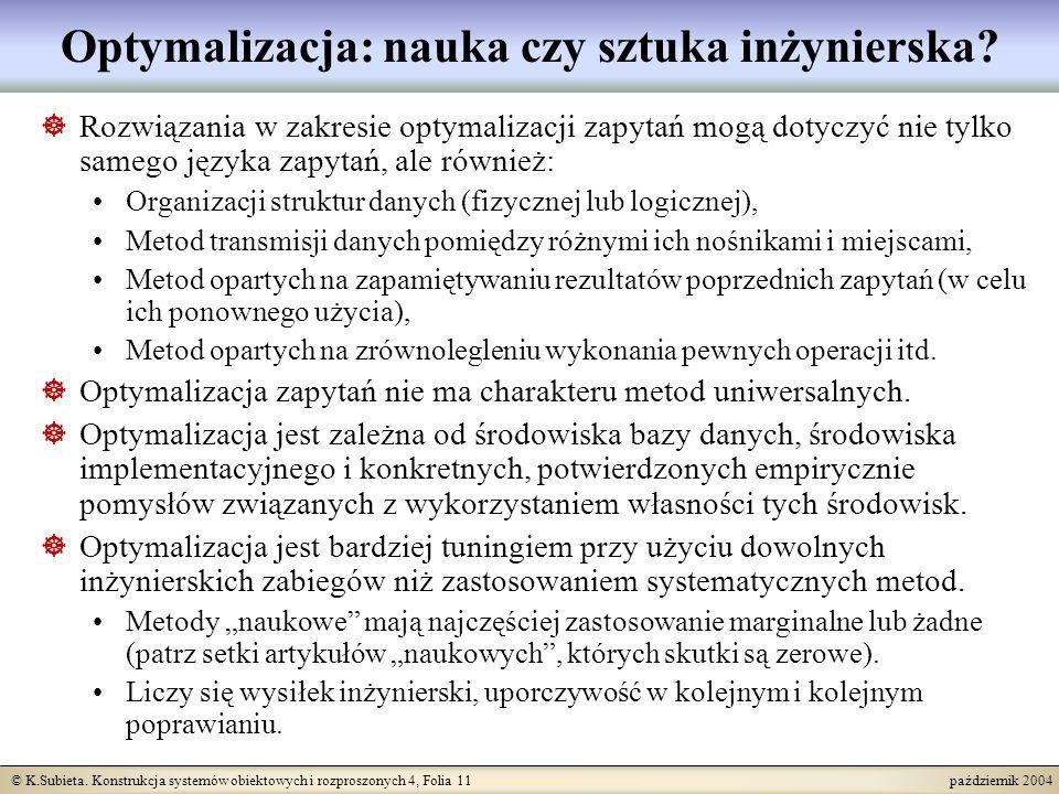 © K.Subieta. Konstrukcja systemów obiektowych i rozproszonych 4, Folia 11 październik 2004 Optymalizacja: nauka czy sztuka inżynierska? Rozwiązania w
