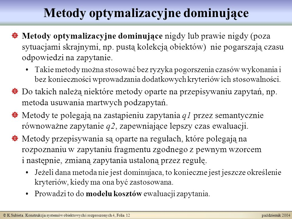 © K.Subieta. Konstrukcja systemów obiektowych i rozproszonych 4, Folia 12 październik 2004 Metody optymalizacyjne dominujące Metody optymalizacyjne do