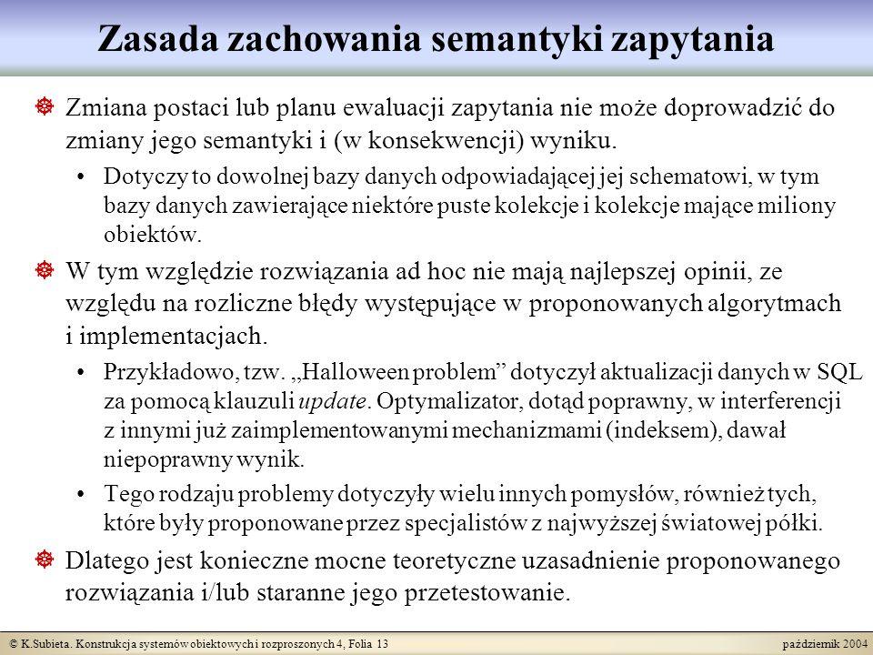 © K.Subieta. Konstrukcja systemów obiektowych i rozproszonych 4, Folia 13 październik 2004 Zasada zachowania semantyki zapytania Zmiana postaci lub pl