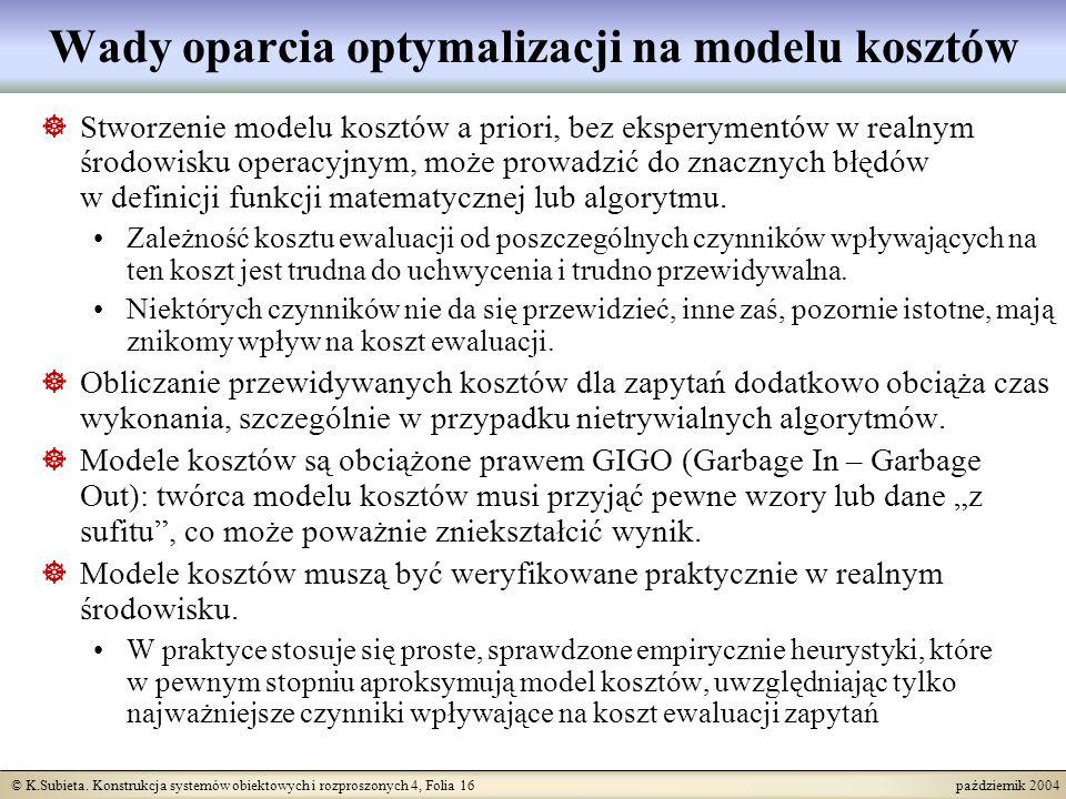 © K.Subieta. Konstrukcja systemów obiektowych i rozproszonych 4, Folia 16 październik 2004 Wady oparcia optymalizacji na modelu kosztów Stworzenie mod
