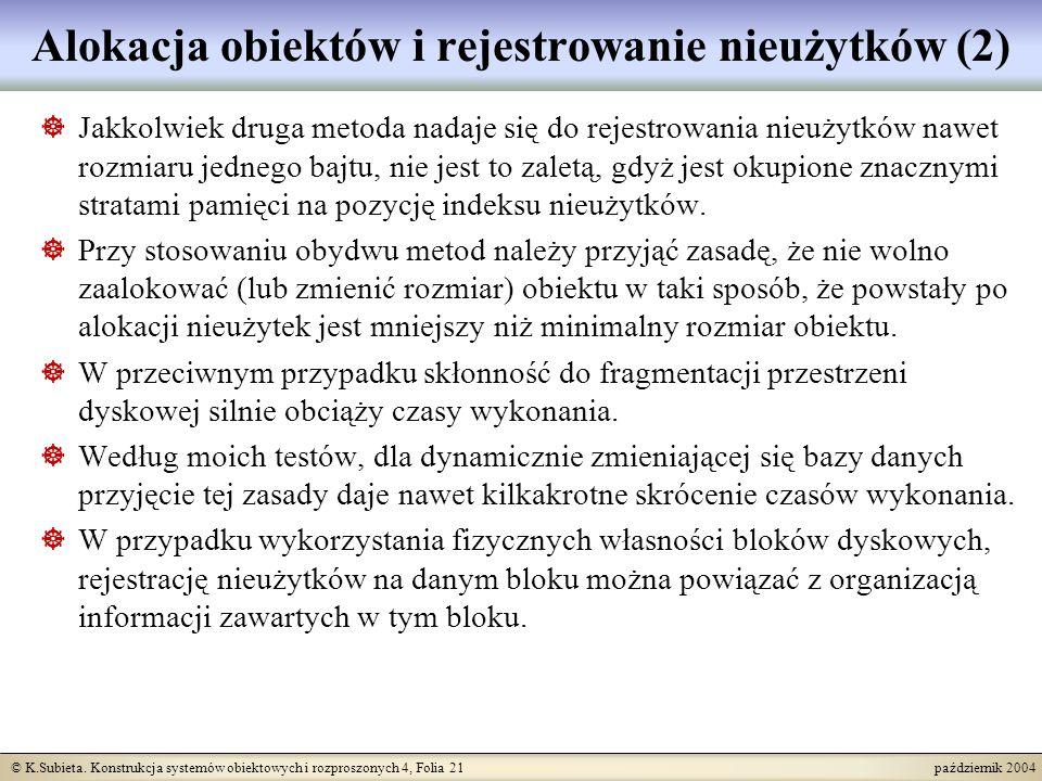 © K.Subieta. Konstrukcja systemów obiektowych i rozproszonych 4, Folia 21 październik 2004 Alokacja obiektów i rejestrowanie nieużytków (2) Jakkolwiek