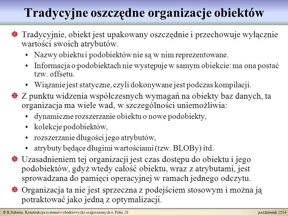 © K.Subieta. Konstrukcja systemów obiektowych i rozproszonych 4, Folia 28 październik 2004 Tradycyjne oszczędne organizacje obiektów Tradycyjnie, obie