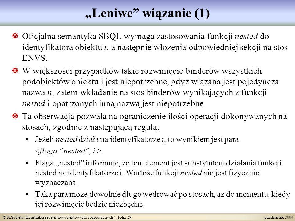 © K.Subieta. Konstrukcja systemów obiektowych i rozproszonych 4, Folia 29 październik 2004 Leniwe wiązanie (1) Oficjalna semantyka SBQL wymaga zastoso